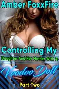 Book Cover: Controlling My Daughter And Her Mother With A Voodoo Doll - Part 2
